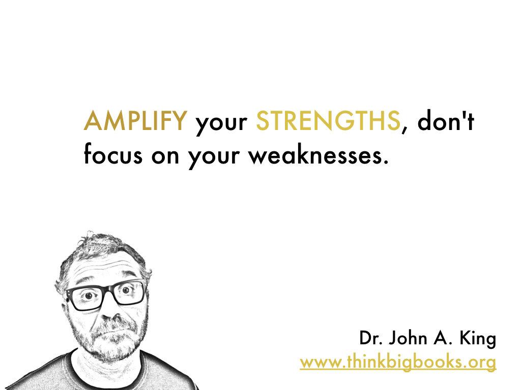 Amplify Strengths #drjohnaking #thinkbigbooks