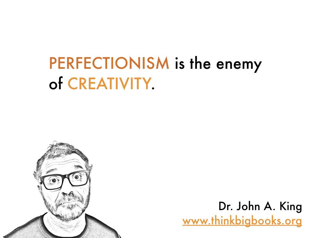 Perfectionism and Creativity #drjohnaking #thinkbigbooks